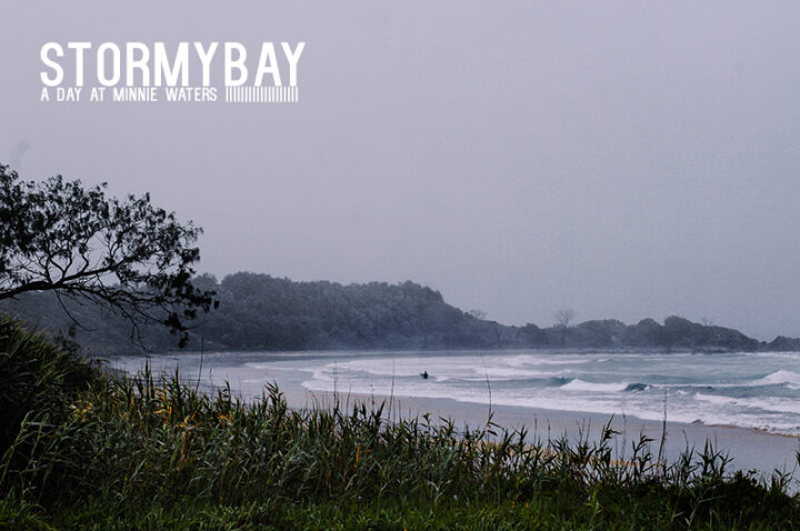 Stormy Bay – A day at Minnie Waters